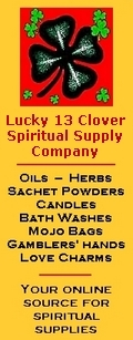 Click Here to visit Lucky13Clover.com. Your online source for the highest quality spiritual supplies.